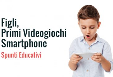 Figli, primi videogiochi, smartphone